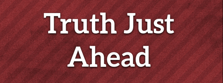 Truth Just Ahead