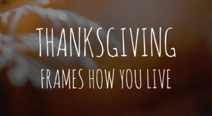 Thanksgiving frames how you live