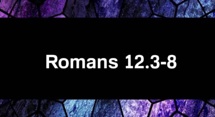 Romans 12.3-8